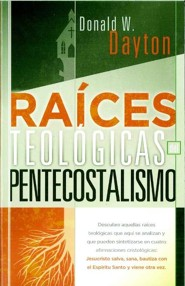 Raices Teologicas del Pentecostalismo = Theological Roots of Pentecostalism