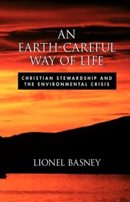 An Earth-Careful Way of Life: Christian Stewardship and the Environmental Crisis