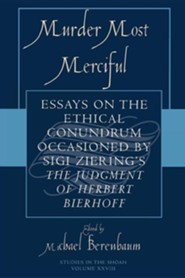 Murder Most Merciful: Essays on the Ethical Conundrum Occasioned by Sigi Ziering's the Judgement of Herbert Bierhoff