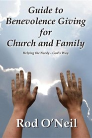 Guide to Benevolence Giving for Church and Family: Helping the Needy - God's Way