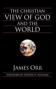 The Christian View of God and the World  -     By: James Orr, Stephen N. Williams