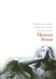 Heaven Sense: What Scripture and the Catholic Church Really Teach about Heaven  -     By: J.P. Arendzen
