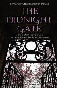 The Midnight Gate: How to Open Heaven's Door and Bring Desired Answers to Your Prayers