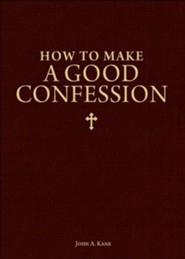 How to Make a Good Confession: A Pocket Guide to Reconciliation with God  -     By: Father John A. Kane