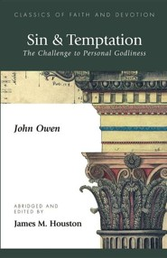 Sin & Temptation: The Challenge to Personal Godliness  -     Edited By: James M. Houston     By: John Owen
