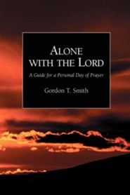 Alone with the Lord: A Guide to a Personal Day of Prayer  -     By: Gordon T. Smith