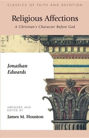 Religious Affections: A Christian's Character Before Godand and Edition