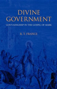 Divine Government: God's Kingship in the Gospel of Mark
