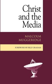 Christ and the Media  -     By: Malcolm Muggeridge, Billy Graham, John R.W. Stott