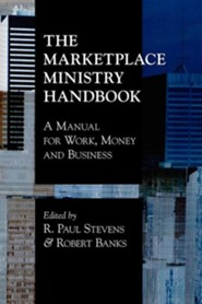 The Marketplace Ministry Handbook: A Manual for Work, Money and Business