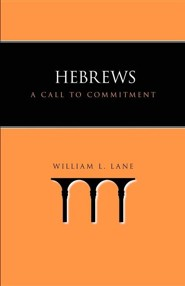Hebrews: A Call to Commitment  -     By: William L. Lane