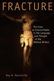 Fracture: The Cross as Irreconcilable in the Language and thought of the Biblical Writers