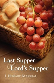 Last Supper and Lord's Supper  -     By: I. Howard Marshall