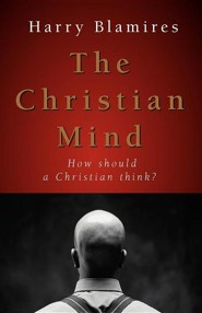 The Christian Mind: How Should a Christian Think?  -     By: Harry Blamires