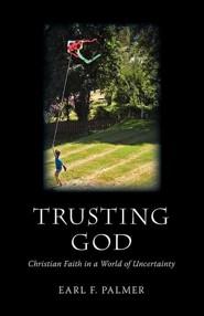 Trusting God: Christian Faith in a World of Uncertainty
