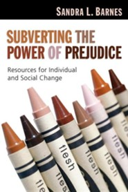 Subverting the Power of Prejudice: Resources for Individual & Social Change  -              By: Sandra L. Barnes