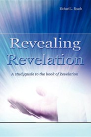 Revealing Revelation: A Study guide to the Book of Revelation