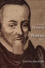 The Works of That Judicious and Learned Divine Mr. Richard Hooker, Volume 1