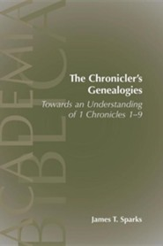 The Chronicler's Genealogies: Toward an Understanding of 1 Chronicles 1-9  -     By: James T. Sparks