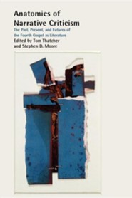 Anatomies of Narrative Criticism: The Past, Present, and Futures of the Fourth Gospel as Literature  -     Edited By: Tom Thatcher, Stephen D. Moore     By: Tom Thatcher(Eds.) & Stephen D. Moore(Eds.)