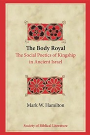 The Body Royal: The Social Poetics of Kingship in Ancient Israel