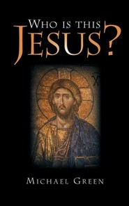 Who Is This Jesus?  -     By: Michael Green