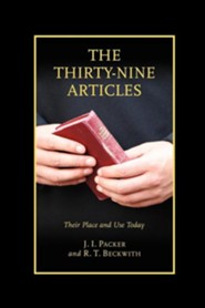 The Thirty-Nine Articles: Their Place and Use Today  -     By: J.I. Packer, R.T. Beckwith