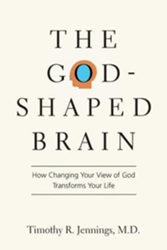 The God-Shaped Brain: How Changing Your View of God Transforms Your Life  -     By: Timothy R. Jennings, M.D.