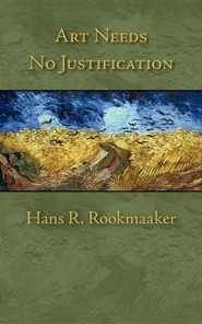 Art Needs No Justification  -     By: Hans R. Rookmaaker