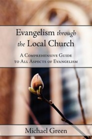 Evangelism Through the Local Church: A Comprehensive Guide to All Aspects of Evangelism  -     By: Michael Green