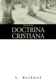 Manual de Doctrina Cristiana = Manual of Christian Doctrine  -     By: Louis Berkhof