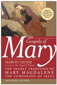The Gospels of Mary: The Secret Tradition of Mary   -     By: Marvin Meyer, Esther A. De Boer