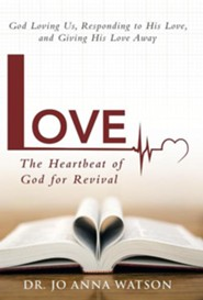 Love the Heartbeat of God for Revival: Loving God, Responding to His Love, and Giving His Love Away