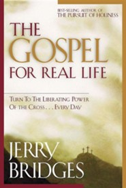 The Gospel for Real Life: Turn to the Liberating Power of the Cross...Every Day  -     By: Jerry Bridges