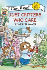 Just Critters Who Care  -              By: Mercer Mayer                   Illustrated By: Mercer Mayer