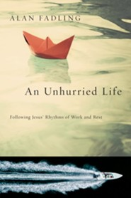An Unhurried Life: Following Jesus' Rhythms of Work and Rest  -              By: Alan Fadling