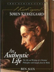 Soren Kierkegaard: An Authentic Life: The Life and Writings of an Extraordinary Christian Philosopher  -     By: Ben Alex