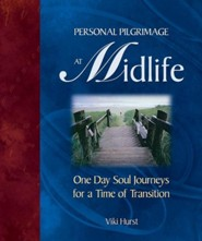 Personal Pilgrimage at Midlife: One Day Soul Journeys for a Time of Transition  -     By: Viki Hurst