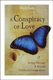 A Conspiracy of Love: Living Through and Beyond Childhood Sexual Abuse  -     By: Wendy Read