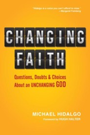 Changing Faith: Questions, Doubts and Choices About an Unchanging God