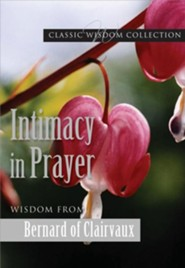 Intimacy in Prayer: Wisdom from Bernard of Clairvaux