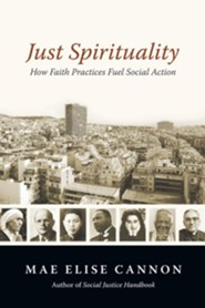 Just Spirituality: How Faith Practices Fuel Social Action  -     