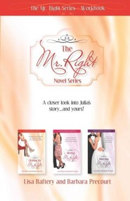 Mr. Right Series Workbook: A Closer Look Into Julia's Story and Yours!