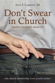 Don't Swear in Church (Unless You Really Mean It!): Why Church Membership Vows Actually Matter!
