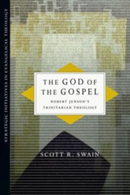 The God of the Gospel: Robert Jenson's Trinitarian Theology  -     By: Scott R. Swain