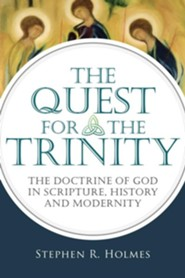 The Quest for the Trinity: The Doctrine of God in Scripture, History and Modernity  -     