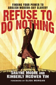 Refuse to Do Nothing: Finding Your Power to Abolish Modern-Day Slavery  -     By: Shayne Moore, Kimberly McOwen Yim