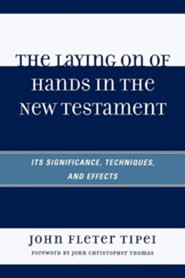 The Laying on of Hands in the New Testament: Its Signifigance, Techniques, and Effects