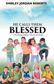 He Calls Them Blessed: Gifts, Talents, and Abilities-Purpose and Design