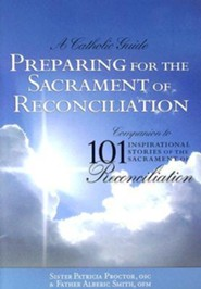 Preparing for the Sacrament of Reconciliation: A Catholic Guide: Companion to 101 Inspirational Stories of the Sacrament of Reconciliation  -     By: Patricia Proctor, Alberic Smith